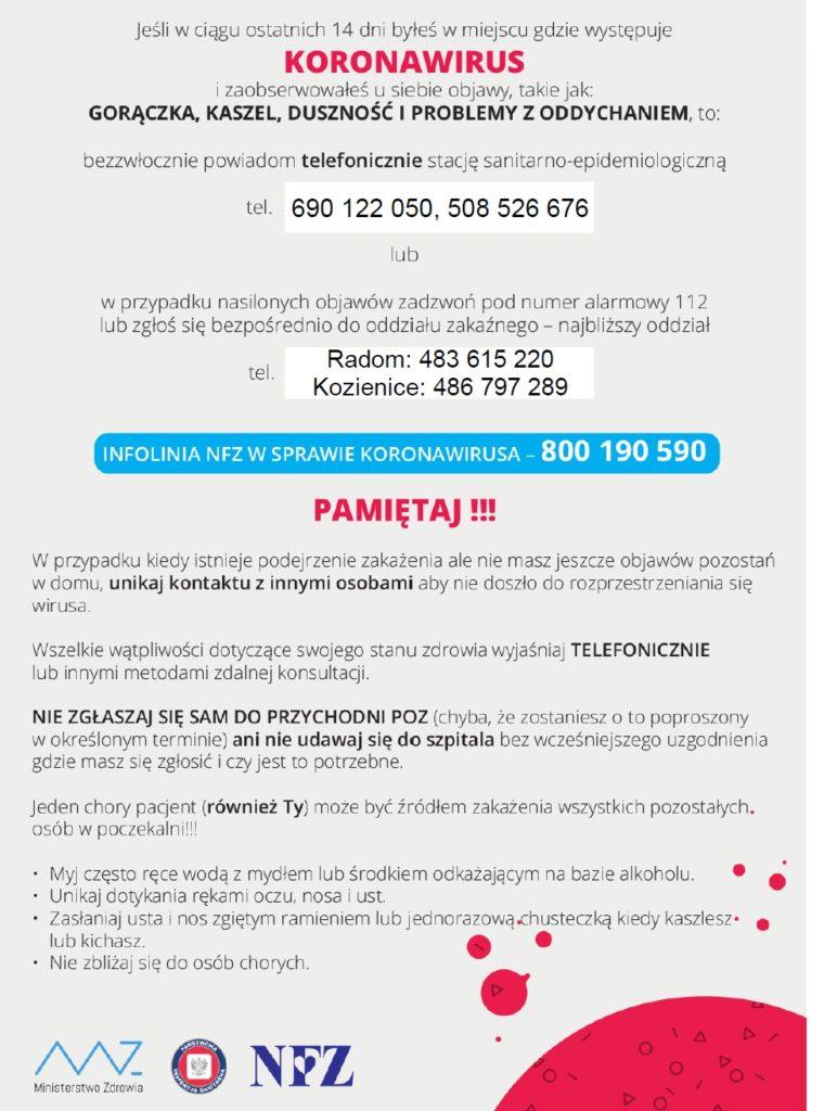 Jeśli w ciągu ostatnich 14 dni byłeś w miejscu gdzie występuje koronawirus i zaobserwowałeś u siebie objawy, takie jak gorączka, kaszel, duszność, to bezwłocznie powiadom telefonicznie SANEPID: 690122050 lub 508526676, a w przypadku nasilonych objawów zadzwoń pod numer alarmowy 112 lub zgłoś się do oddziału zakaźnego najbliższego szpitala.